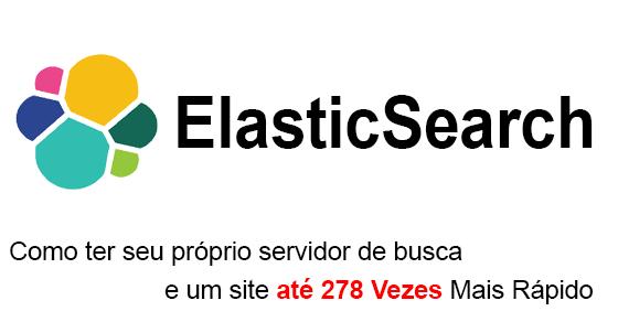 ElasticSearch: Como Criar Seu Próprio Servidor de Busca e Ter um Site Até 278 Vezes Mais Rápido